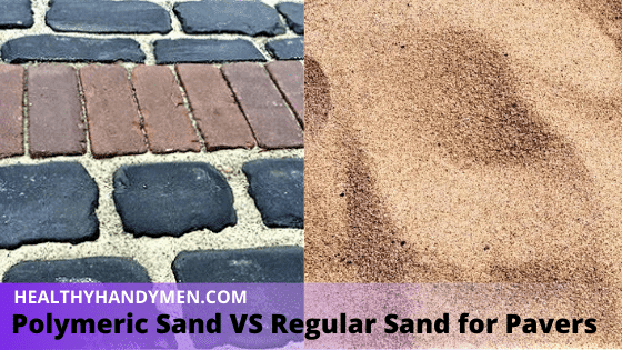 Polymeric Sand VS Regular Sand for Pavers