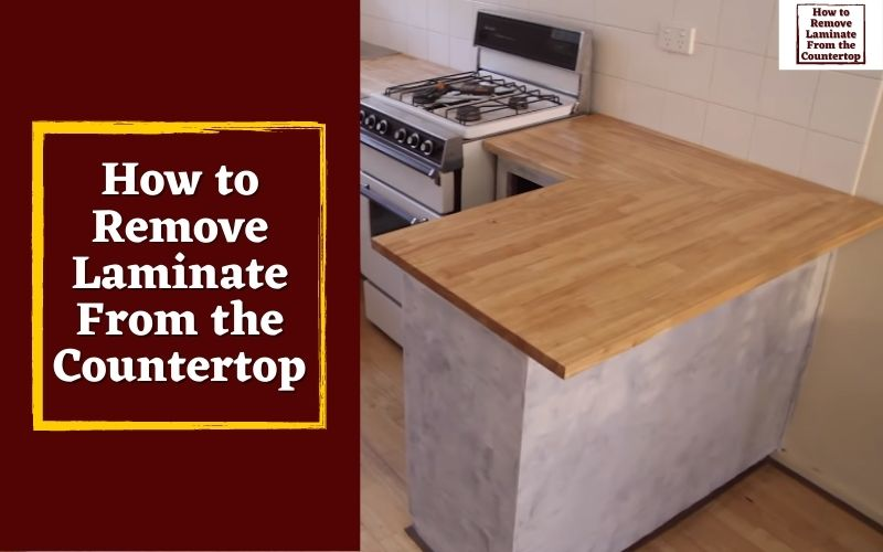 How to Remove Laminate From the Countertop